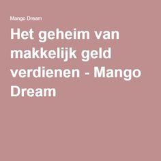 Het geheim van makkelijk geld verdienen - Mango Dream