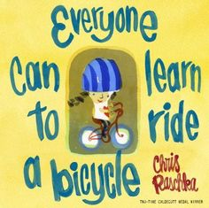 Everyone Can Learn to Ride a Bicycle by Chris Raschka, simple language to get riding a bike.