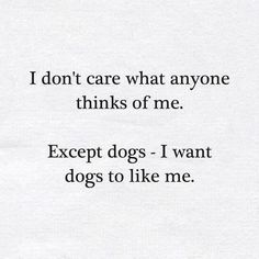 I care what dogs think of me. People Quotes, Me Quotes, Funny Quotes, Qoutes, I Love Dogs, Puppy Love, Dog Rules, Dog Signs, Think Of Me