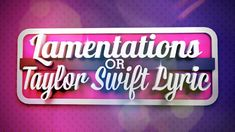LAMENTATION or TAYLOR SWIFT LYRIC? Youth Group Game - Download Youth Ministry