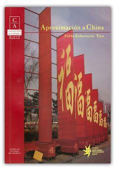Aproximación a China-Pablo Echavarría Toro- Universidad Eafit    http://www.librosyeditores.com/tiendalemoine/relaciones-internacionales-/322-aproximacion-a-china.html    Editores y distribuidores