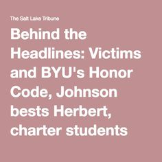 Behind the Headlines: Victims and BYU's Honor Code, Johnson bests Herbert, charter students get less money Honor Code, Social Justice, Salt, Students, Coding, Money, Blog, Silver