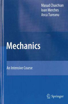 Mechanics : an intensive course / Masud Chaichian, Ioan Merches, Anca Tureanu