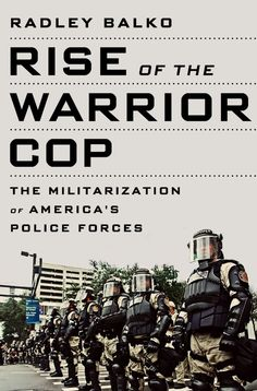 Rise of the Warrior Cop: The Militarization of America's Police Forces - Kindle edition by Radley Balko. Professional & Technical Kindle eBooks @ Amazon.com.