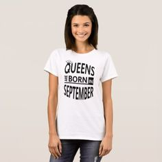 September Birthday Woman Cute Gift-Queens are Born T-Shirt - #customizable create your own personalize diy