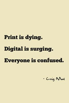 """Print is dying.  Digital is surging.  Everyone is confused."""