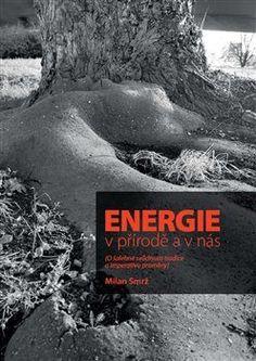 Energie v přírodě a v nás - Milan Smrž | Knihy Dobrovský Pisa, My Books, Reading, Movies, Movie Posters, Author, Alternative, Films, Film Poster