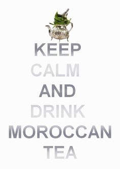 keel calm and drink maroccan tea Moroccan Art, Moroccan Design, Moroccan Style, Moroccan Kitchen, Marrakech, Arabic Tea, Together Quotes, Tea Culture, Keep Calm And Drink