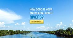 How good is your knowledge about Rivers | Quiz