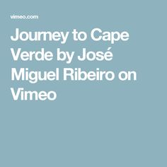 Journey to Cape Verde by José Miguel Ribeiro on Vimeo