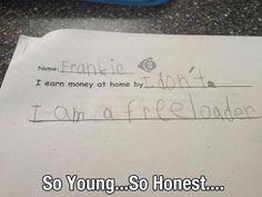Freeloading kids.
