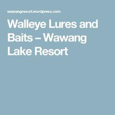 Walleye Lures and Baits – Wawang Lake Resort Walleye Fishing Tips, Lake Resort, Bait