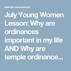 July Young Women Lesson: Why are ordinances important in my life AND Why are temple ordinances important? – The Exponent