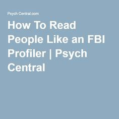 How To Read People Like an FBI Profiler   Psych Central