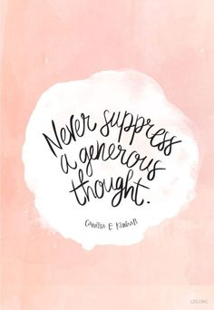 Never suppress a generous thought. – Camilla Kimball thedailyquotes.com