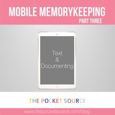 Mobile Memory Keeping Part 3│ Text & Documenting - The Pocket Source