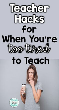 Teacher Hacks for When You're Tired - Create Dream Explore