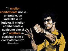 """""""Il miglior combattente non è un pugile, un karateka o un judoka. Il miglior combattente è qualcuno che si può adattare a qualsiasi stile di combattimento"""".(Bruce Lee)"""