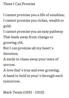 "Poem ©: ""That I Can Promise"" - by Mark Twain (Samuel Langhorne Clemens). Great Quotes, Quotes To Live By, Me Quotes, Inspirational Quotes, You Smile, The Words, Promise Quotes, I Promise You, Wedding Readings"