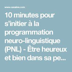 10 minutes pour s'initier à la programmation neuro-linguistique (PNL) - Être heureux et bien dans sa peau | Conseils bien-être