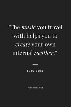 """""""The music you travel with helps you to create your own internal weather."""" — Teju Cole, in his new book #quotes #tejucole #books #musicquotes #travellife"""
