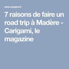 7 raisons de faire un road trip à Madère - Carigami, le magazine