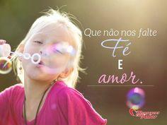 Que não falte fé e amor. #faltar #fe #amor