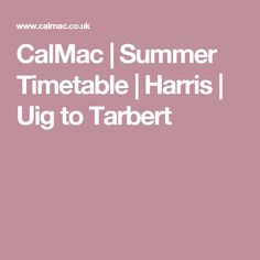 CalMac | Summer Timetable | Harris | Uig to Tarbert