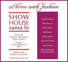 On October 5 & 6 and 11 & 12, there will be a collaborative interior design event, Show House Santa Fe, exhibiting the inspiration of fashion design on interiors.  Bring your fashionable-self to this first-time design event that supports the Community Foundation of Dollars4Schools!  For Tickets:  http://showhousesantafe.com/tickets/
