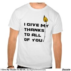 I Give My Thanks To All Of You T Shirt