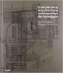 El detalle en la arquitectura contemporánea de hormigón / David Phillips, Megumi Yamashita Barcelona : Blume, 2012