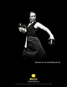 """One of my favourites. Melia Hotels advertising says """"Passion. It's in everything we do."""" and features staff dancing. Such a great and creative idea! And I like the black and white colours of the pic. Beautiful!"""