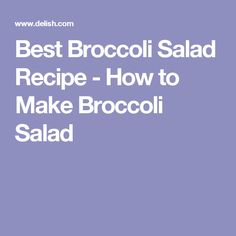 Best Broccoli Salad Recipe - How to Make Broccoli Salad