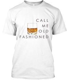 Call Me Old Fashion Drinking Drink Shirt White T-Shirt Front