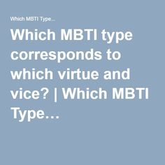 Which MBTI type corresponds to which virtue and vice?   Which MBTI Type…