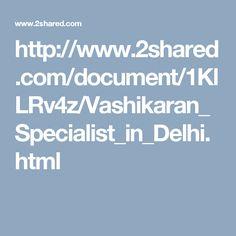 http://www.2shared.com/document/1KlLRv4z/Vashikaran_Specialist_in_Delhi.html