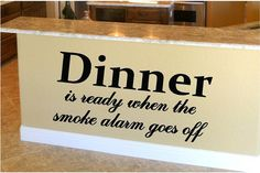 Hey, I found this really awesome Etsy listing at http://www.etsy.com/listing/151057831/dinner-is-ready-when-the-smoke-alarm