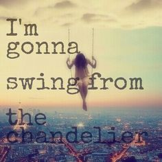 Quote from Sia\'s song Chandelier | quote | Pinterest | Sia songs ...