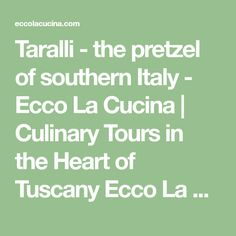 Taralli - the pretzel of southern Italy - Ecco La Cucina | Culinary Tours in the Heart of Tuscany Ecco La Cucina | Culinary Tours in the Heart of Tuscany