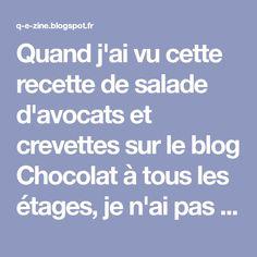 Quand j'ai vu cette recette de salade d'avocats et crevettes sur le blog Chocolat à tous les étages, je n'ai pas mis longtemps à réunir les...