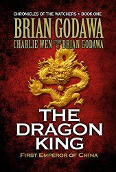 Christian Fiction Review: The Dragon King: First Emperor of China (Chronicles of the Watchers Book 1) by Brian Godawa