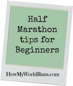 """I pinned the 5K tips """"just in case"""" and look what happened.  so.....Half Marathon tips for Beginners!"""