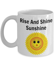 Funny Coffee Mug/Rise And Shine Sunshine/Novelty Coffee Cup/Mugs With Sayings/For Friends Family