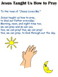 "Song- Jesus taught us how to pray- to the tune of ""Jesus loves me"""