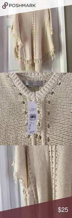 Loft Cream poncho Fringe and NWT LOFT Sweaters Shrugs & Ponchos