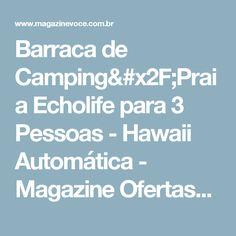 Barraca de Camping/Praia Echolife para 3 Pessoas - Hawaii Automática - Magazine Ofertascassiana