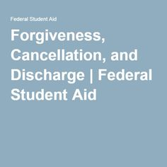 Forgiveness, Cancellation, and Discharge | Federal Student Aid