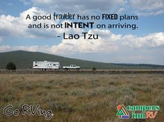 """A good traveler has no fixed plans and is not intent on arriving."" - Lao Tzu"