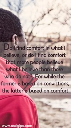 """Comfort is not a goal that I seek, rather it is a place that I hide. We feel the pain, but the purpose of it all completely eludes us. See this week's archived article entitled """"Purpose in Pain - Finding Meaning in the Tough Times"""" at https://www.craiglpc.com/purpose-pain-finding-meaning-tough-times/."""