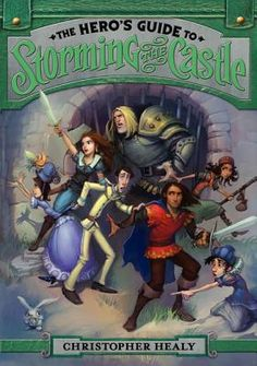 Christopher Healy's The League of Princes series, #2, The Heros Guide to Storming the Castle